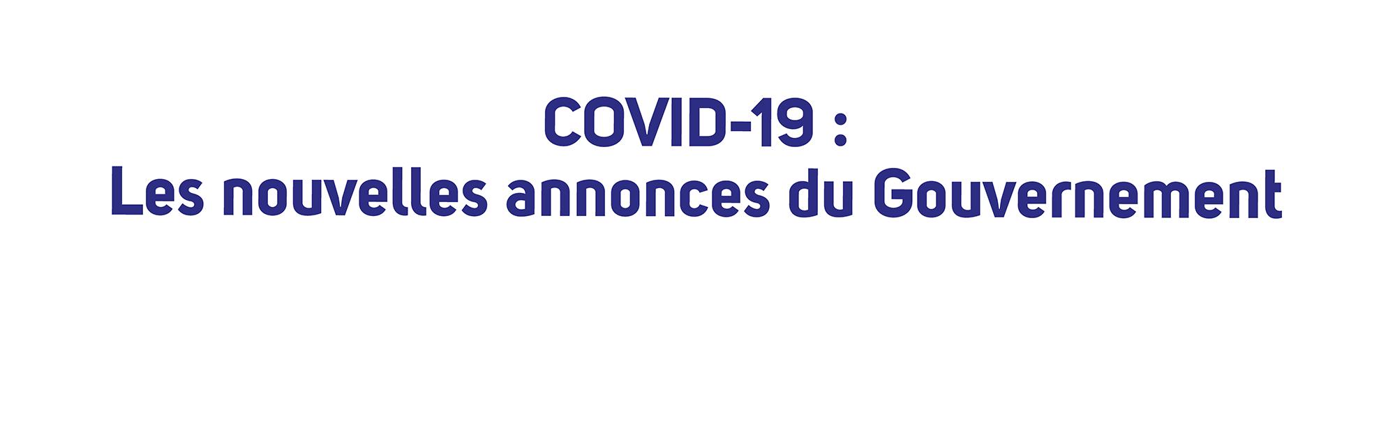 COVID-19 : Les nouvelles annonces du Gouvernement