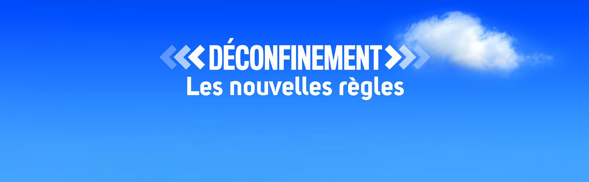 TROISIEME PHASE DU DECONFINEMENT : LES NOUVELLES REGLES
